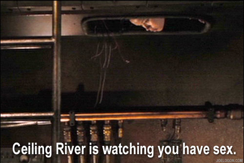Ceiling River is watching you have sex.